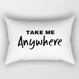 Take Me Anywhere Rectangular Pillow