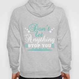 """""""Don't let anything stop you"""" tee design. Perfect gift for your family and friends this season!  Hoody"""