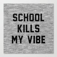 School Kills My Vibe Canvas Print