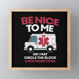 Be nice to me or I may circle the block a few more times - Funny EMT Gift Framed Mini Art Print