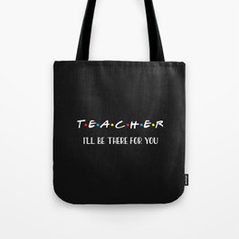 Teacher, I'll Be There For You, Quote Tote Bag