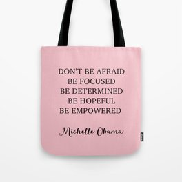 Don't be afraid BE FOCUSED BE DETERMINED BE HOPEFUL BE EMPOWERED Tote Bag