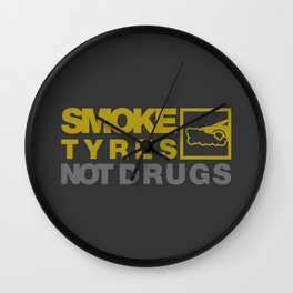 SMOKE TYRES NOT DRUGS v3 HQvector Wall Clock