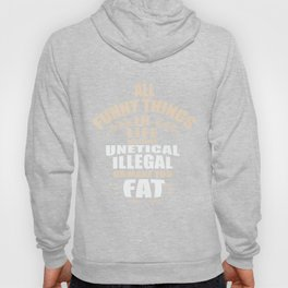 Everything beautiful in life has a catch. It's immoral, illegal or fattening! Hoody