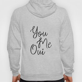 You Me Oui, Love Quote, Girly Wall Art, French Words, Romantic Quotes, Typography Print, Inspiring Hoody
