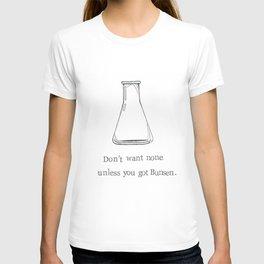Don't Want None Unless You Got Bunsen T-shirt