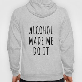 Alcohol Beer Party Gift Drink Funny Meme Wine Fun Alcoholic Happy Drink Wine Vodka Whiskey Gin Rum Hoody