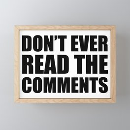Don't Ever Read The Comments Framed Mini Art Print