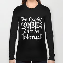 The coolest zombies live in Colorado Long Sleeve T-shirt