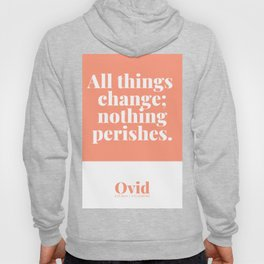All things change; nothing perishes.| Ovid Quote Hoody