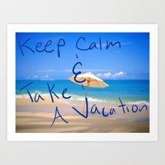 Keep Calm and Take A Vacation Art Print