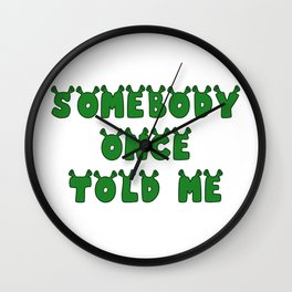 Somebody Once Told Me Wall Clock