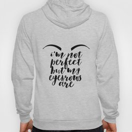 Eye Quote Fashion Wall Art Girls Room Art Printable Art I'm Not Perfect But My Eyebrows Are Eyebrows Hoody