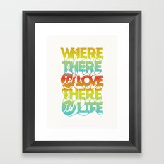 Where There Is Love, There Is Life Framed Art Print