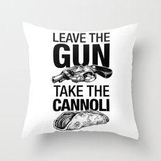 Leave the Gun Take the Cannoli Throw Pillow
