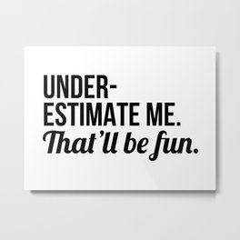 Underestimate Me That'll Be Fun Metal Print