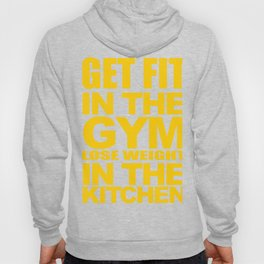 Get Fit in the Gym Lose Weight in the Kitchen Hoody