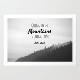 Going to the Mountains is going Home Art Print