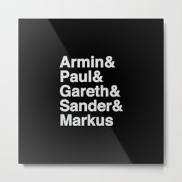 Trance Kings, Armin, Paul, Gareth, Sander and Markus  - Designed for Trance lovers Metal Print