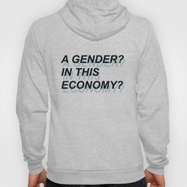 A Gender? In This Economy? Hoody