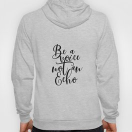 Be A Voice Not An Echo Printable Poster, Wall Art, Typography Printable, Quote Sign, Inspirational P Hoody