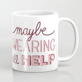 Maybe Swearing will help Coffee Mug