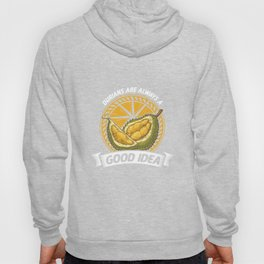 Durian Are Always A Good Idea Tropical Fruit Foodie Foods Durian Lovers Gifts Hoody