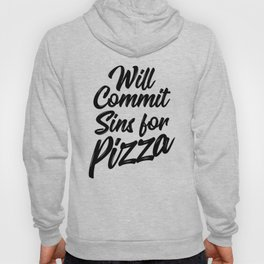 Will Commit Sins For Pizza Hoody