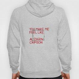 You Make Me Feel Like Alizarin Crimson Hoody