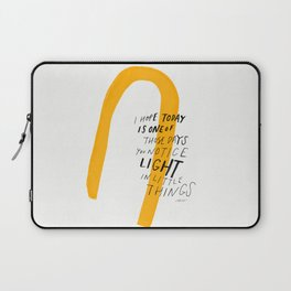 I Hope Today Is One Of Those Days You Notice Light In Little Things Laptop Sleeve