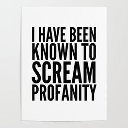 I Have Been Known To Scream Profanity Poster