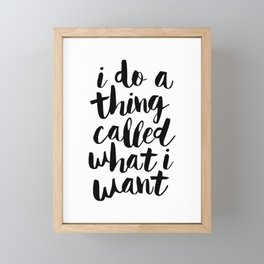 I Do a Thing Called What I Want black and white contemporary typography design home wall decor Framed Mini Art Print