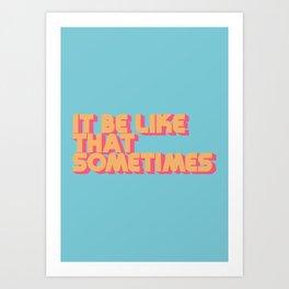 """It be like that sometimes"" Retro Blue Art Print"