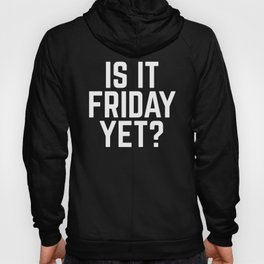 Is It Friday Yet Funny Quote Hoody