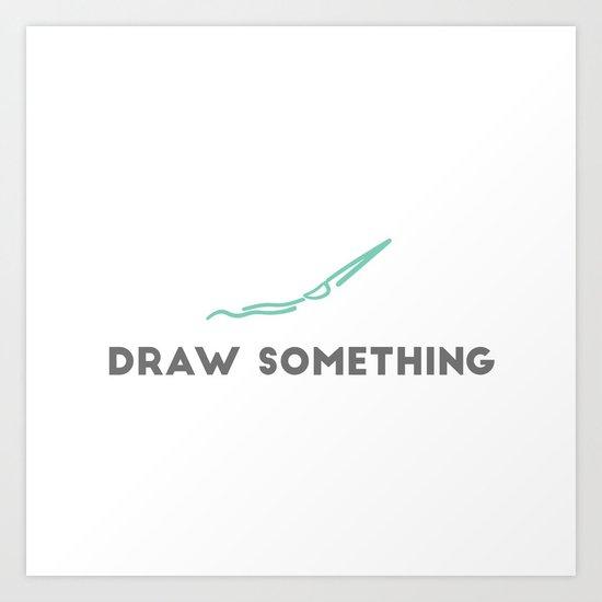 Draw Something Art Print