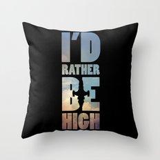 I'd Rather Be High Throw Pillow