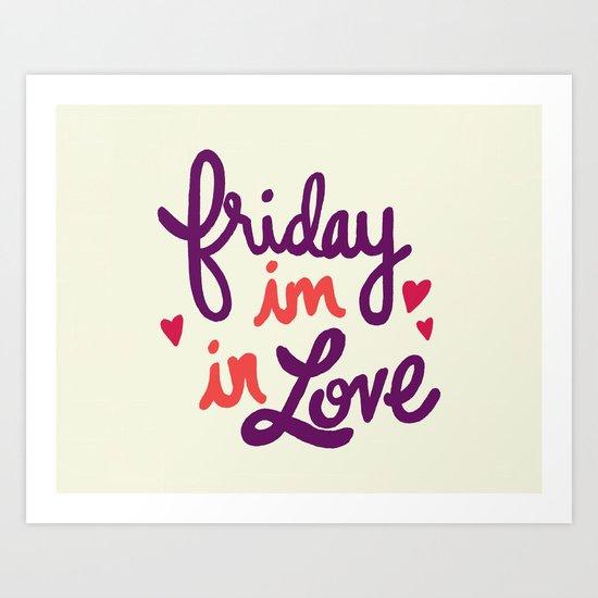 Friday, I'm In Love Art Print