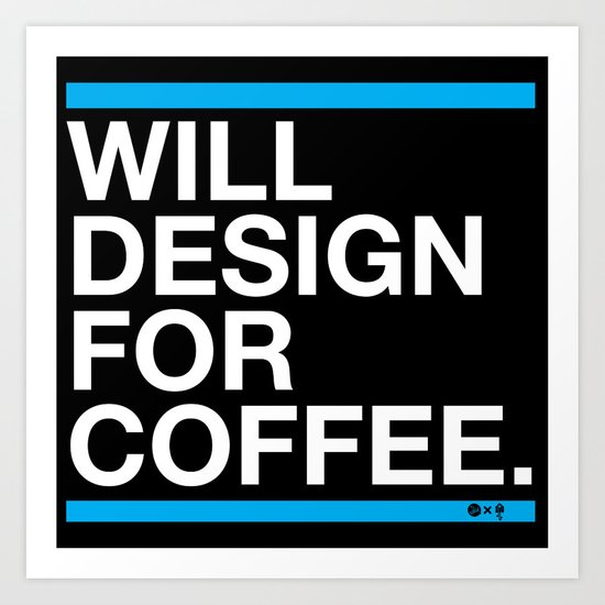 Will Design For Coffee Art Print