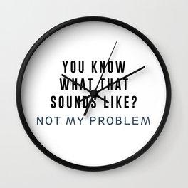 Not my Problem Wall Clock