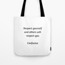 Confucius Quote - Respect yourself and others will respect you Tote Bag