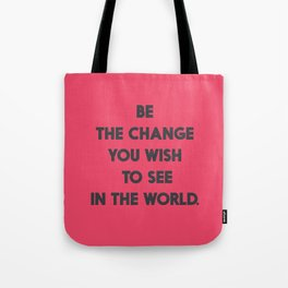 Be the change you wish to see in the World, Mahatma Gandhi quote for human rights, freedom, justice Tote Bag