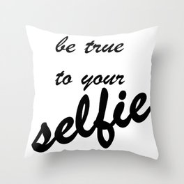 Be True To Your Selfie Throw Pillow
