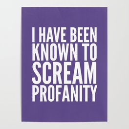 I Have Been Known To Scream Profanity (Ultra Violet) Poster