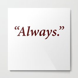 """Always."" Metal Print"