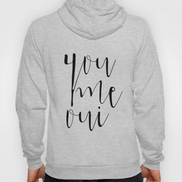 You Me Oui, Typography, French Quote, Monochromatic, Black and White, Typographic Print, Romantic Gi Hoody