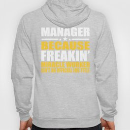 Manager Freakin Miracle Worker Gift Hoody