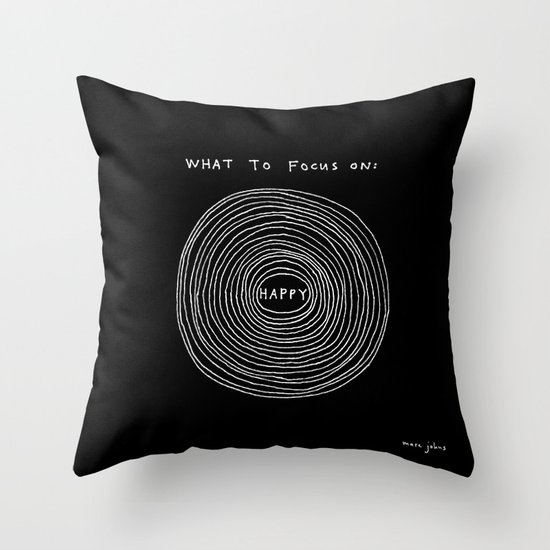 What to focus on - Happy (on black) Throw Pillow