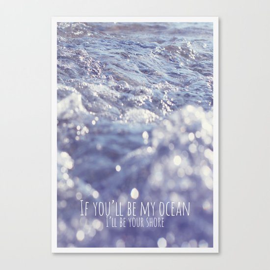 If you'll be my ocean, i'll be your shore Canvas Print