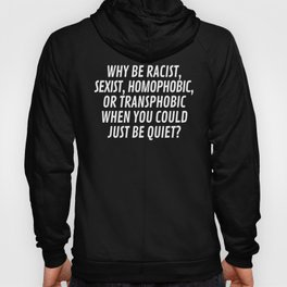Why Be Racist, Sexist, Homophobic, or Transphobic When You Could Just Be Quiet? (Pink) Hoody
