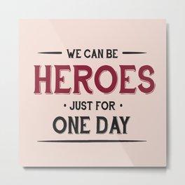 Heroes Metal Print